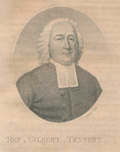 Rev. Gilbert Tennent [5 February 1703 – 23 July 1764]